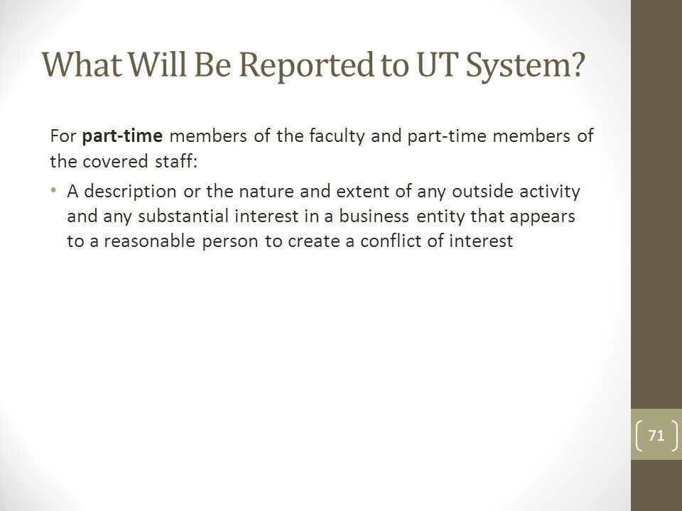 What Will Be Reported to UT System? For part-time members of the faculty and part-time members of the covered staff: A description or the nature and e