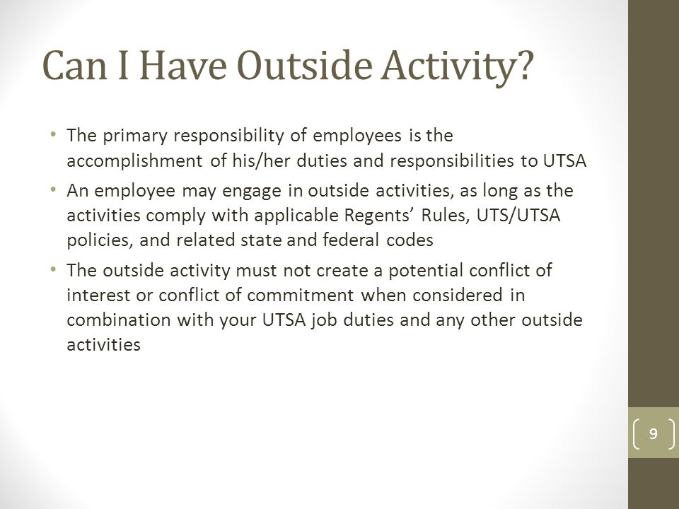 Can I Have Outside Activity? The primary responsibility of employees is the accomplishment of his/her duties and responsibilities to UTSA An employee