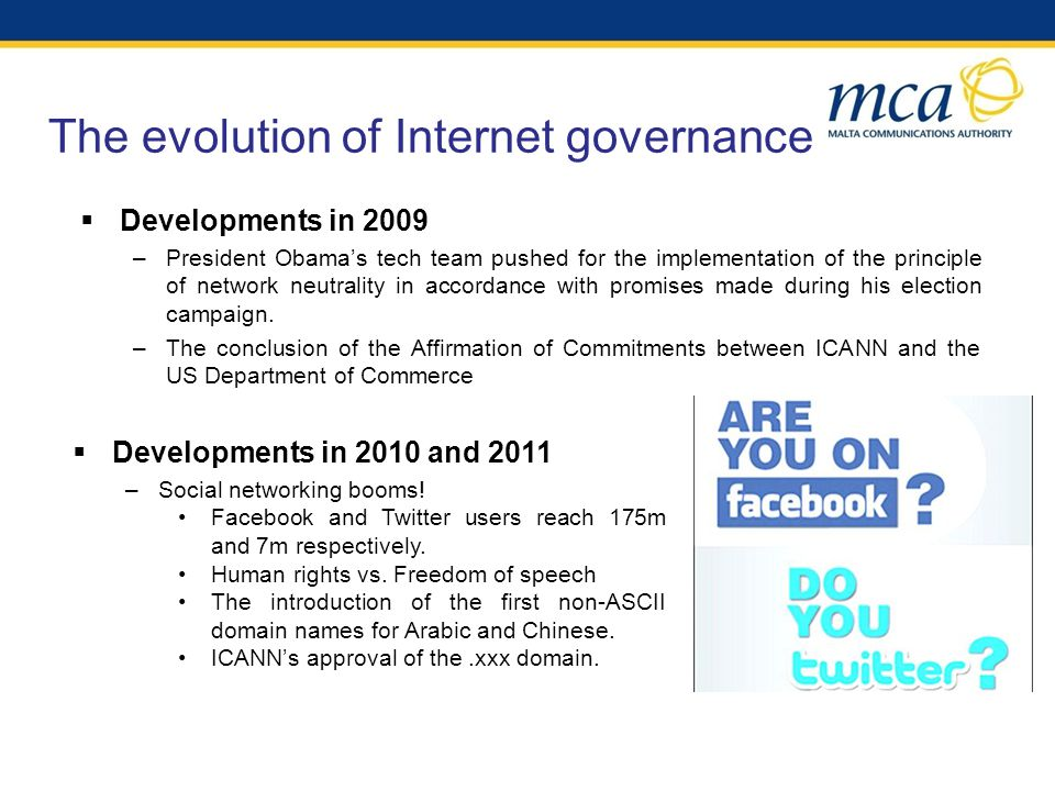 The evolution of Internet governance Developments in 2009 –President Obamas tech team pushed for the implementation of the principle of network neutrality in accordance with promises made during his election campaign.