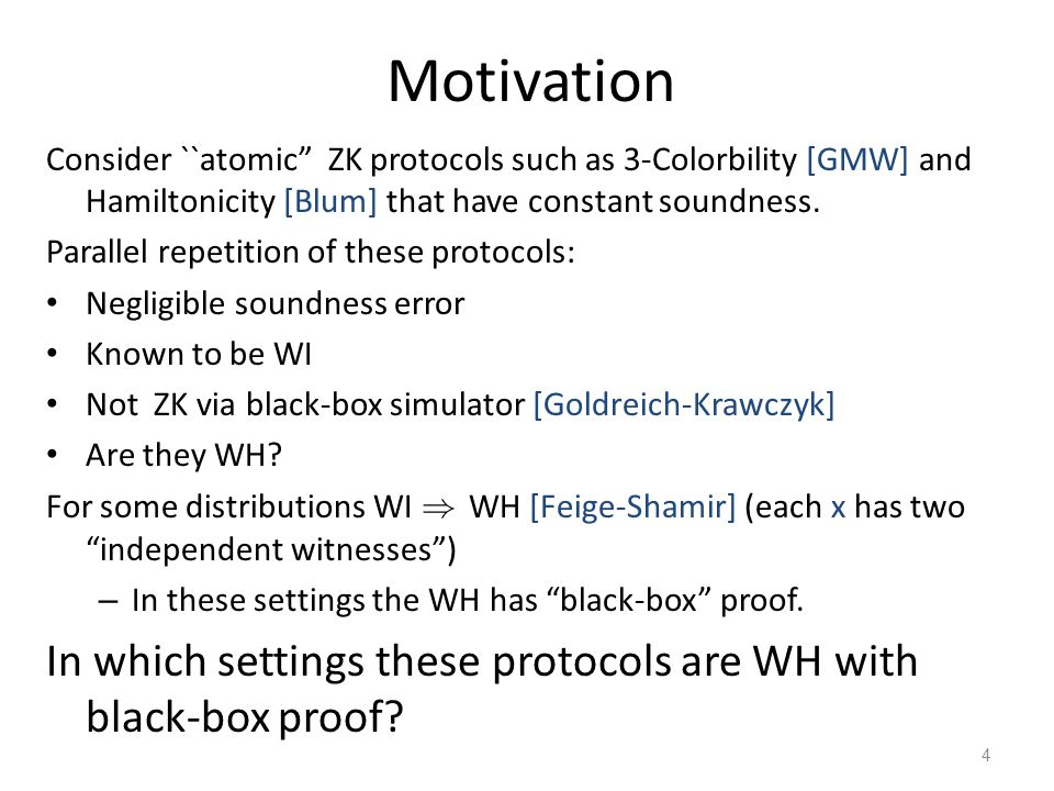 Motivation Consider ``atomic ZK protocols such as 3-Colorbility [GMW] and Hamiltonicity [Blum] that have constant soundness.