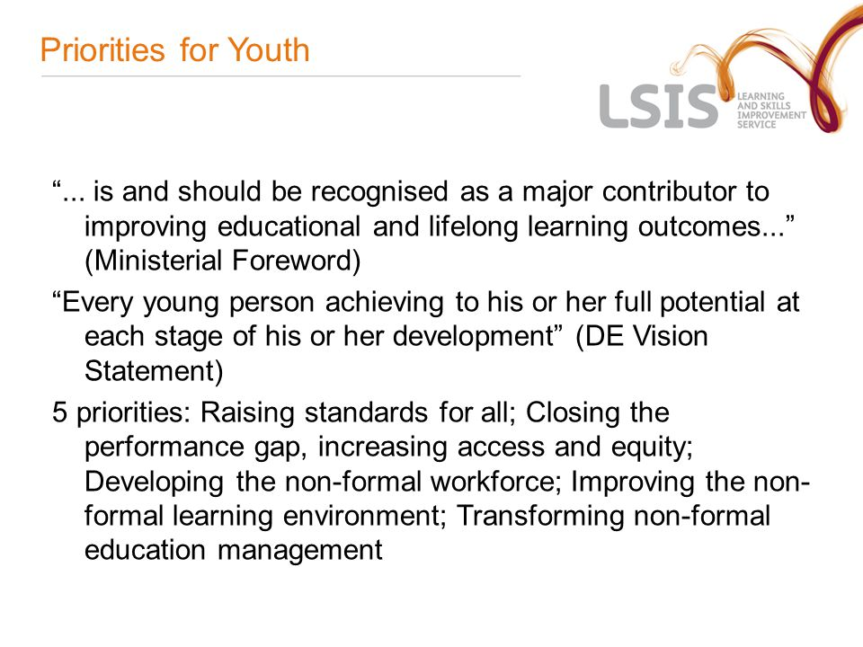 Priorities for Youth... is and should be recognised as a major contributor to improving educational and lifelong learning outcomes... (Ministerial For