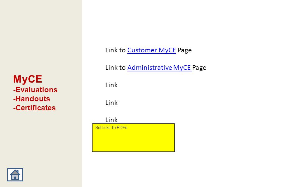 MyCE -Evaluations -Handouts -Certificates Link Link to Customer MyCE PageCustomer MyCE Set links to PDFs Link to Administrative MyCE Page