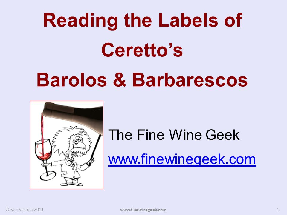 Reading the Labels of Cerettos Barolos & Barbarescos The Fine Wine Geek www.finewinegeek.com 1 © Ken Vastola 2011 www.finewinegeek.com