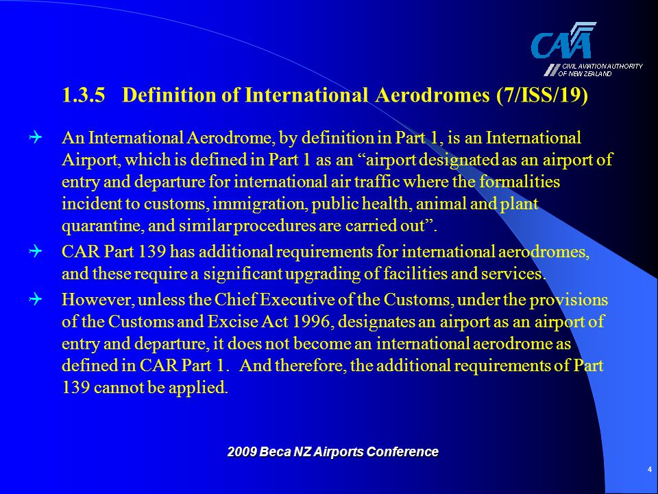 CAA Desired Outcome: CAA Desired Outcome: To remove the definition from Part 1 To refrain from using the term in the rules (except where used in proper names of airports); And where appropriate, replace with the descriptive text an aerodrome with scheduled air transport operation [movements] for the carriage of passengers to or from New Zealand.