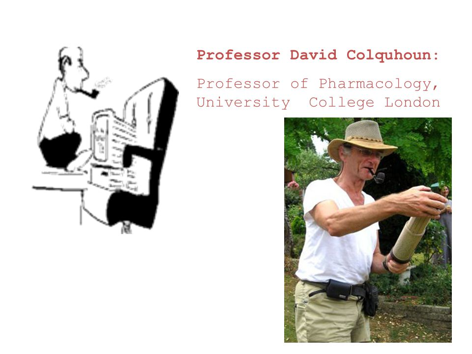 Professor David Colquhoun: Professor of Pharmacology, University College London