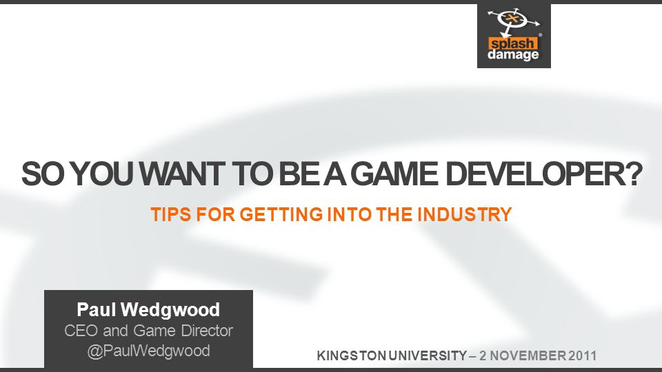TIPS FOR GETTING INTO THE INDUSTRY SO YOU WANT TO BE A GAME DEVELOPER.