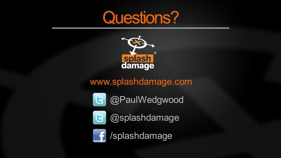 Questions www.splashdamage.com @PaulWedgwood @splashdamage /splashdamage