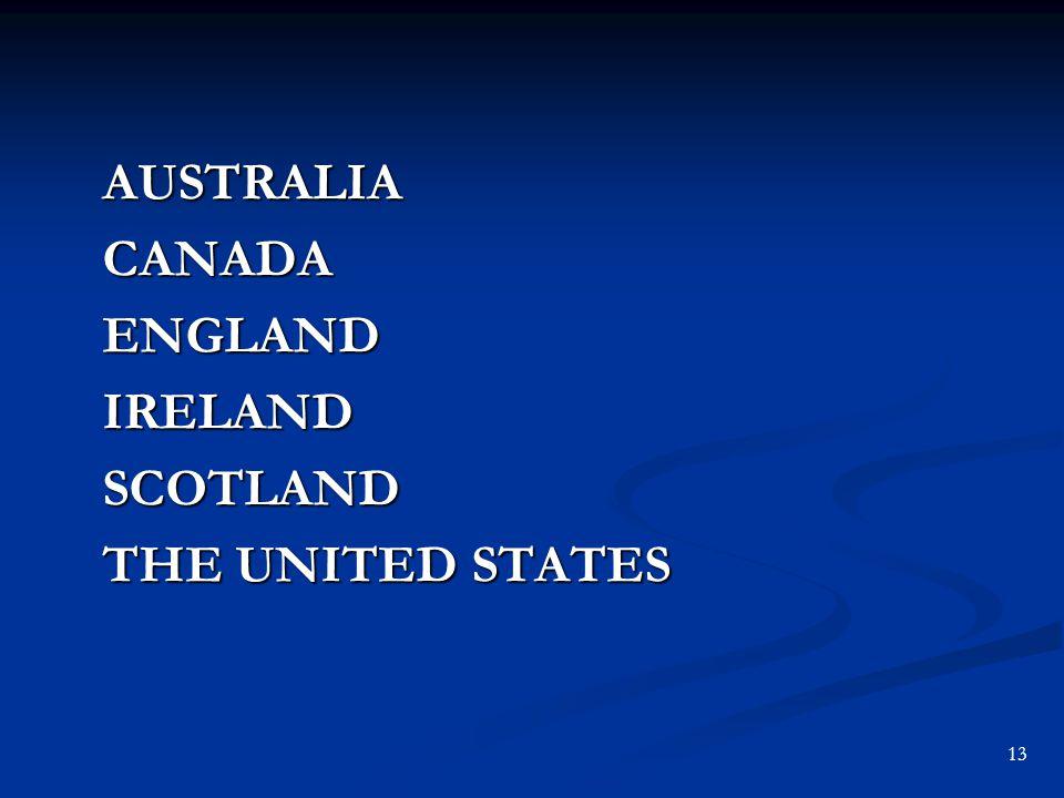 AUSTRALIACANADAENGLANDIRELANDSCOTLAND THE UNITED STATES 13