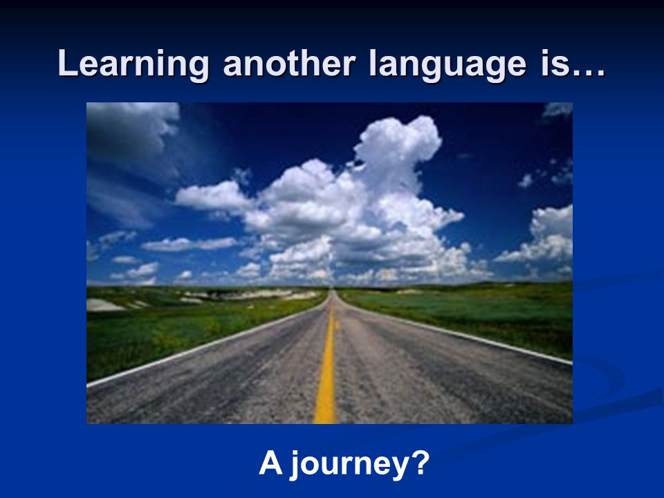 Learning another language is… A journey?