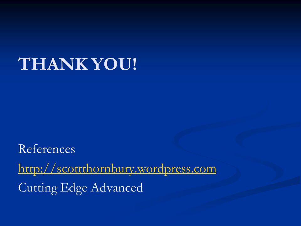 THANK YOU! References http://scottthornbury.wordpress.com Cutting Edge Advanced