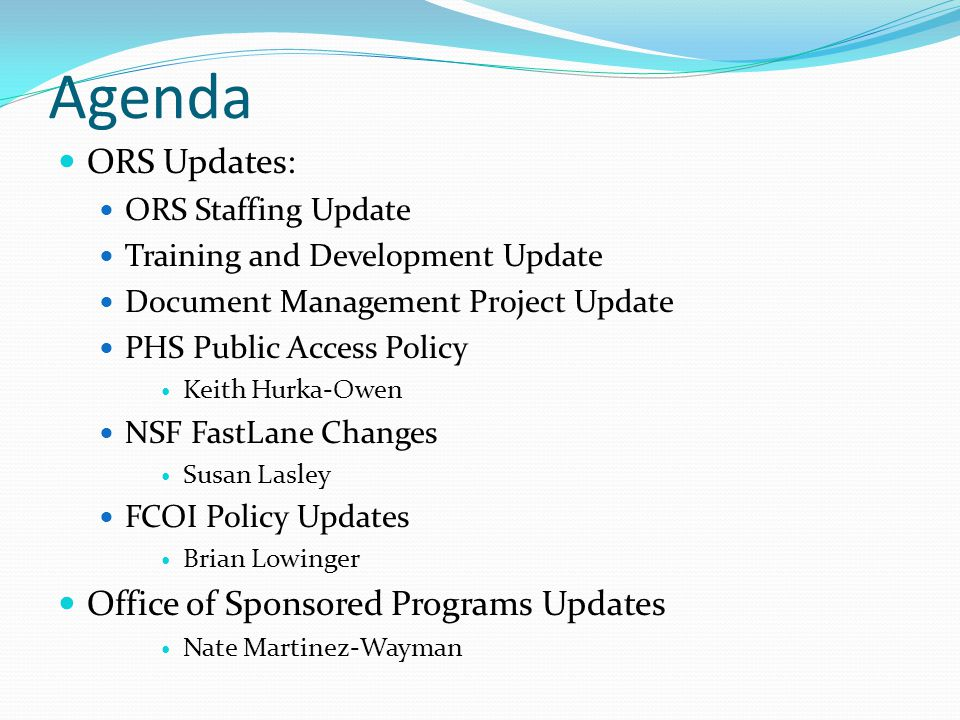Agenda ORS Updates: ORS Staffing Update Training and Development Update Document Management Project Update PHS Public Access Policy Keith Hurka-Owen N