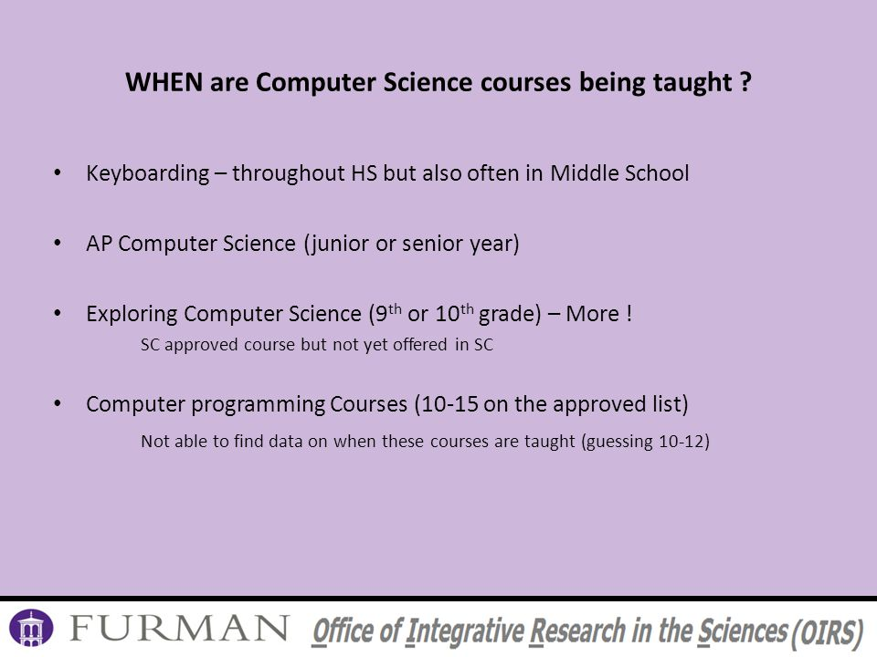WHEN are Computer Science courses being taught .
