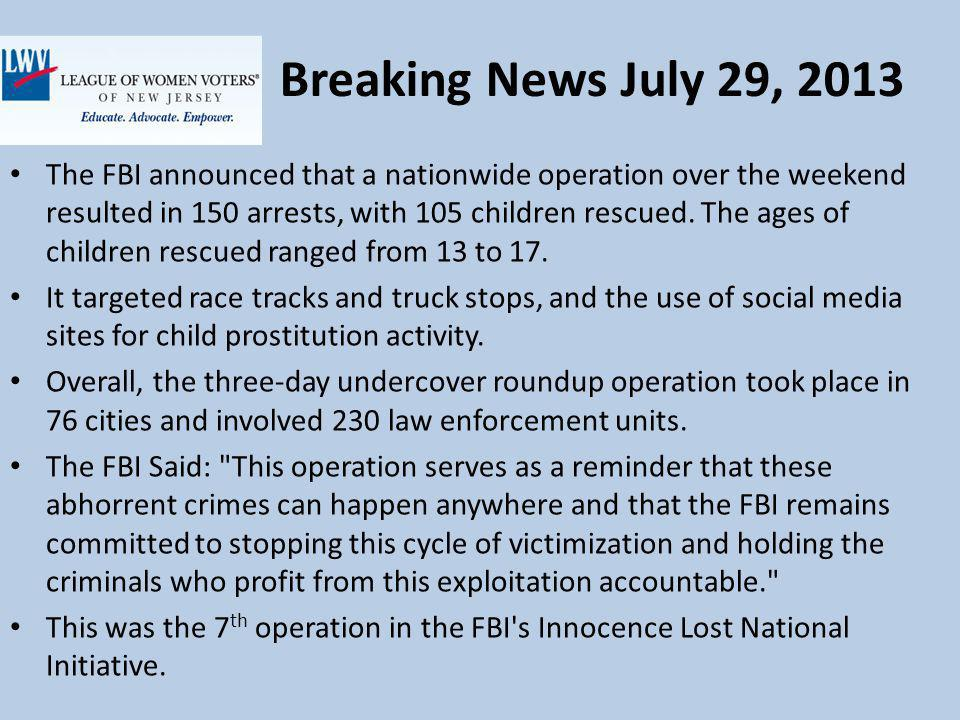 Breaking News July 29, 2013 The FBI announced that a nationwide operation over the weekend resulted in 150 arrests, with 105 children rescued.