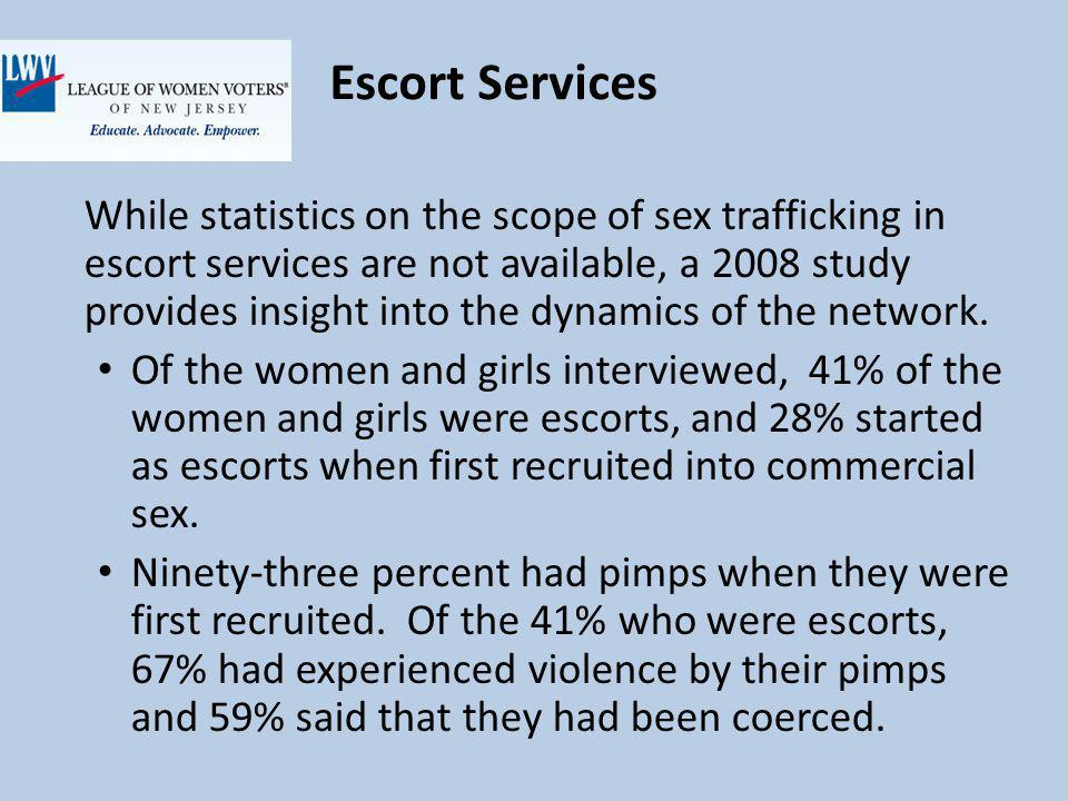 Escort Services While statistics on the scope of sex trafficking in escort services are not available, a 2008 study provides insight into the dynamics of the network.