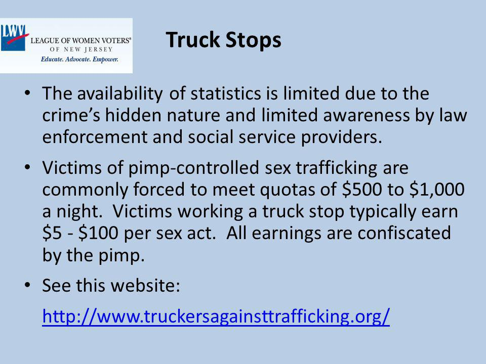 Truck Stops The availability of statistics is limited due to the crimes hidden nature and limited awareness by law enforcement and social service providers.