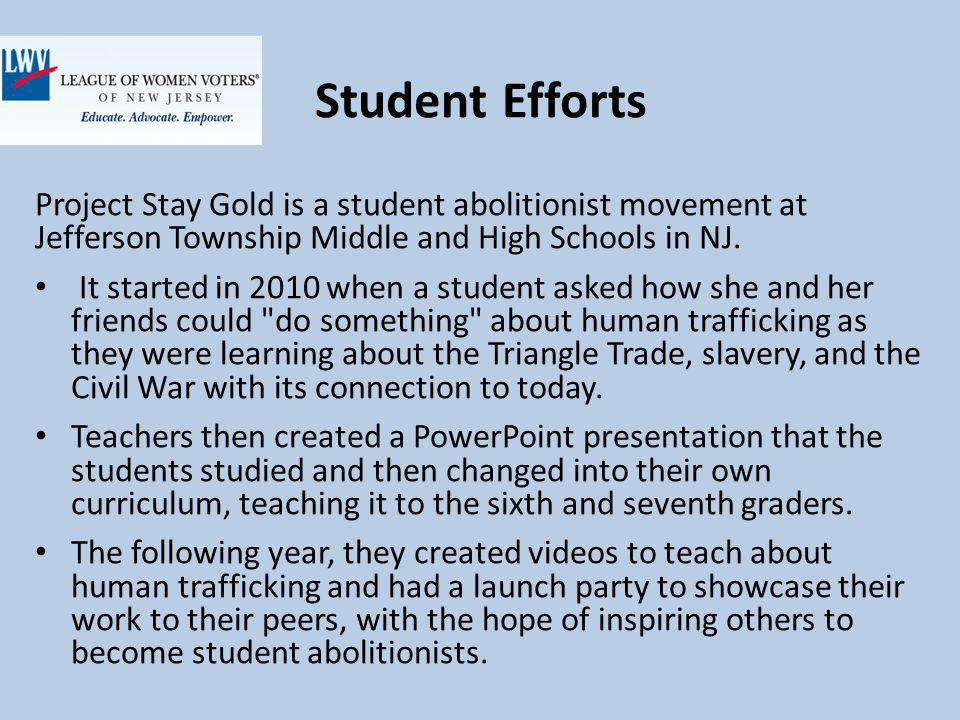 Student Efforts Project Stay Gold is a student abolitionist movement at Jefferson Township Middle and High Schools in NJ.