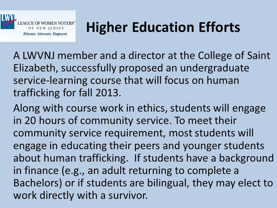 Higher Education Efforts A LWVNJ member and a director at the College of Saint Elizabeth, successfully proposed an undergraduate service-learning course that will focus on human trafficking for fall 2013.