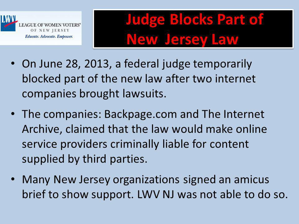 Judge Blocks Part of New Jersey Law On June 28, 2013, a federal judge temporarily blocked part of the new law after two internet companies brought lawsuits.