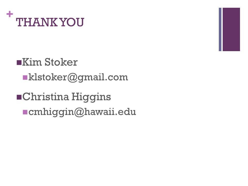 + THANK YOU Kim Stoker klstoker@gmail.com Christina Higgins cmhiggin@hawaii.edu