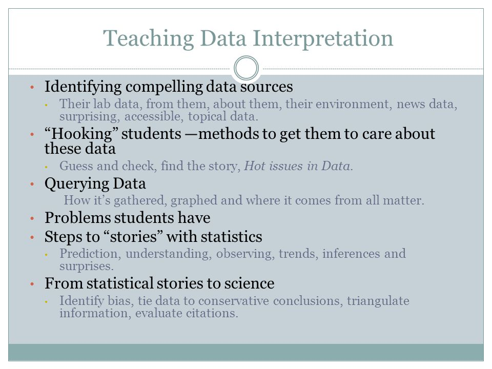 Teaching Data Interpretation Identifying compelling data sources Their lab data, from them, about them, their environment, news data, surprising, acce