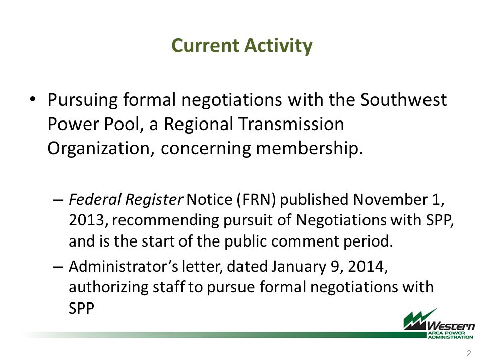 Current Activity Pursuing formal negotiations with the Southwest Power Pool, a Regional Transmission Organization, concerning membership. – Federal Re
