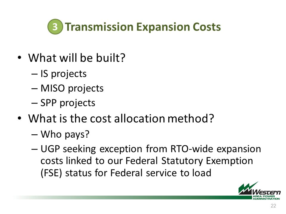 Transmission Expansion Costs What will be built? – IS projects – MISO projects – SPP projects What is the cost allocation method? – Who pays? – UGP se