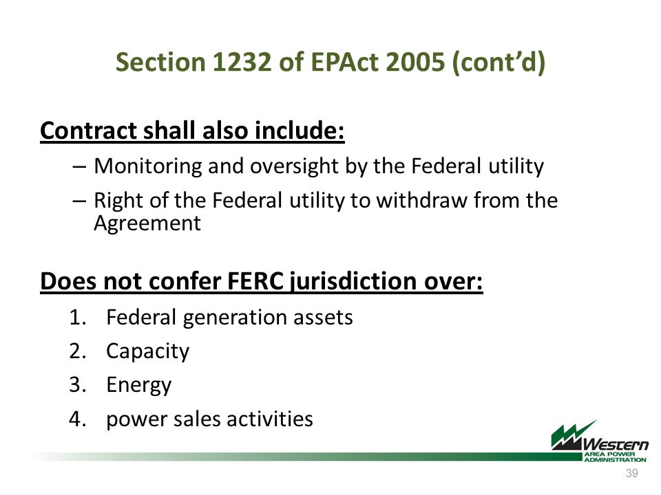 Section 1232 of EPAct 2005 (contd) Contract shall also include: – Monitoring and oversight by the Federal utility – Right of the Federal utility to wi