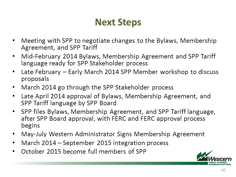 Next Steps Meeting with SPP to negotiate changes to the Bylaws, Membership Agreement, and SPP Tariff Mid-February 2014 Bylaws, Membership Agreement an