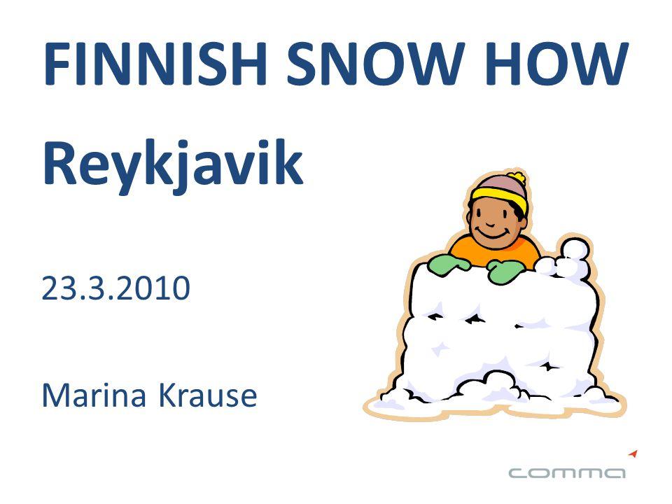 FINNISH SNOW HOW Reykjavik 23.3.2010 Marina Krause