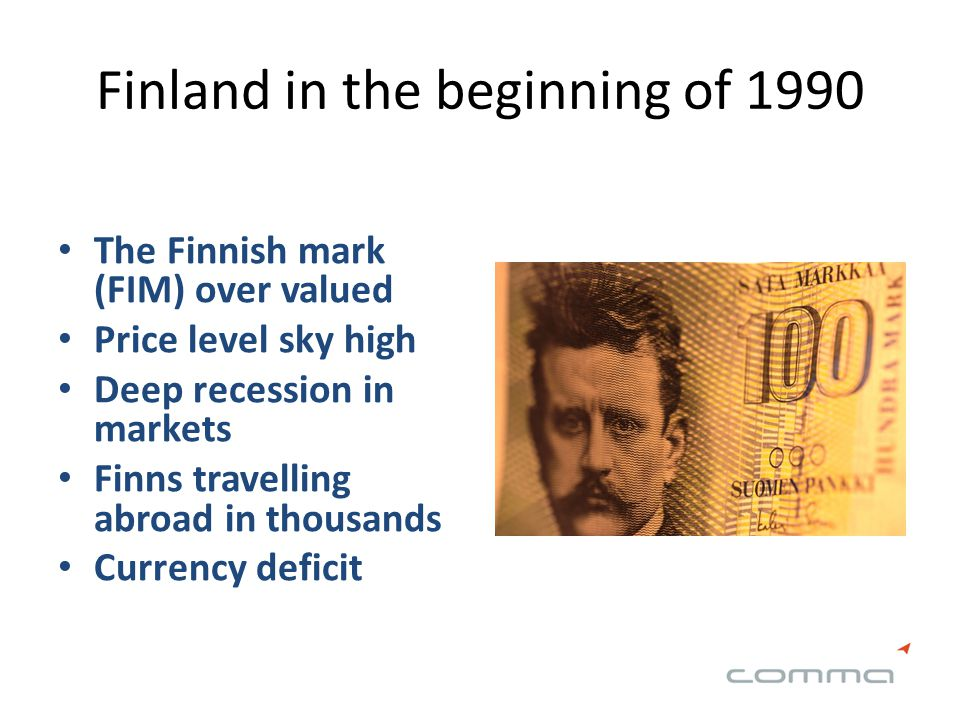 Finland in the beginning of 1990 The Finnish mark (FIM) over valued Price level sky high Deep recession in markets Finns travelling abroad in thousand