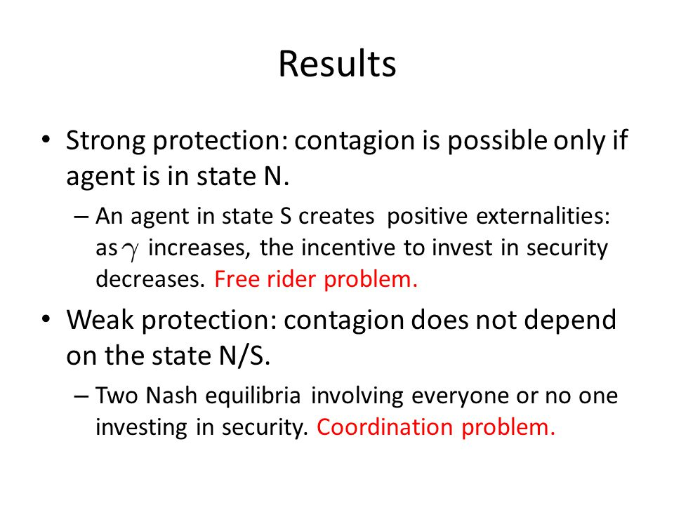 Results Strong protection: contagion is possible only if agent is in state N.
