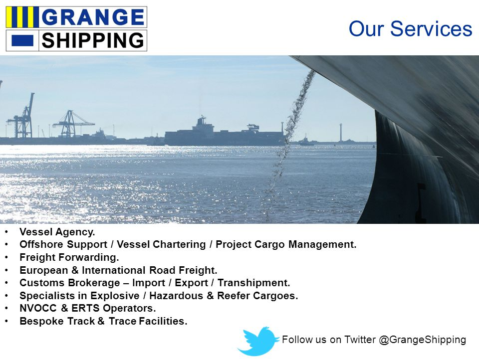 Our Services Follow us on Twitter @GrangeShipping Vessel Agency.