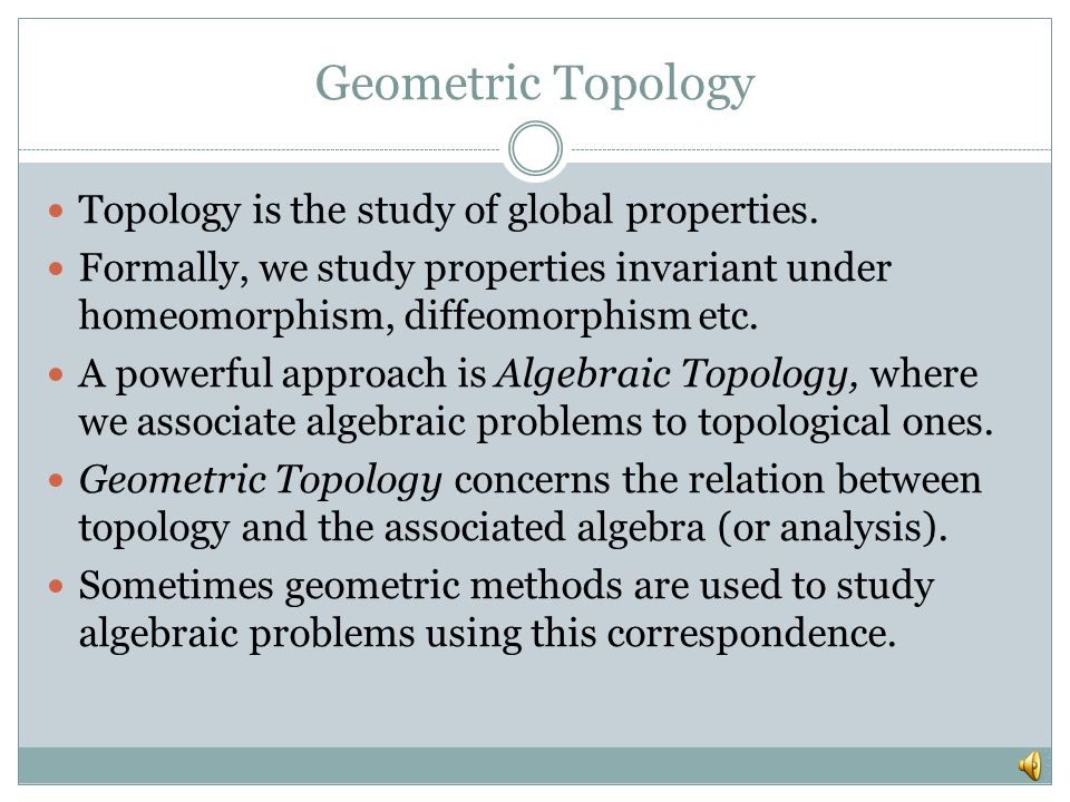 Geometric Topology Topology is the study of global properties.