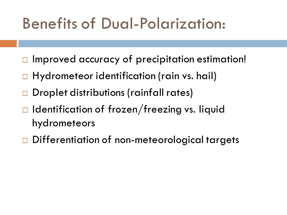 ZDR Summary & Limitations: Not immune to data quality issues +ZDR: greater than 1-2 mm liquid drops ++ZDR: large liquid drops, perhaps with ice cores 0 ZDR: spherical or effectively spherical, most likely hail if coincident with higher Z Used to identify hail shafts, convective updrafts, regions of liquid vs.