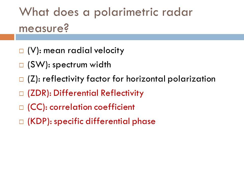 What does a polarimetric radar measure? (V): mean radial velocity (SW): spectrum width (Z): reflectivity factor for horizontal polarization (ZDR): Dif