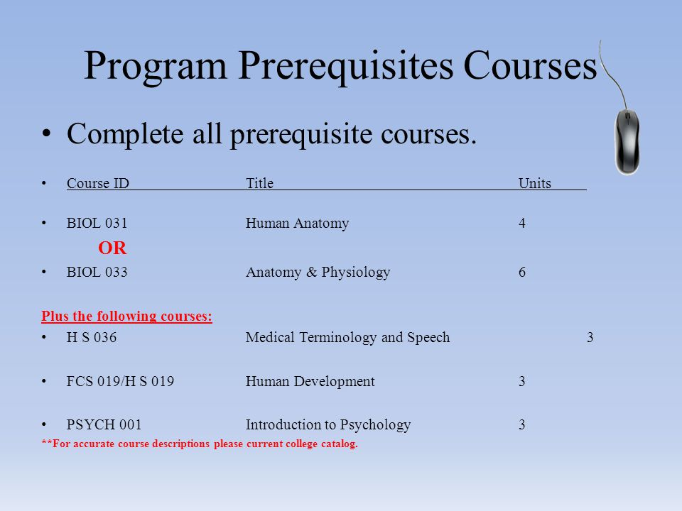 Program Prerequisites Courses Complete all prerequisite courses.