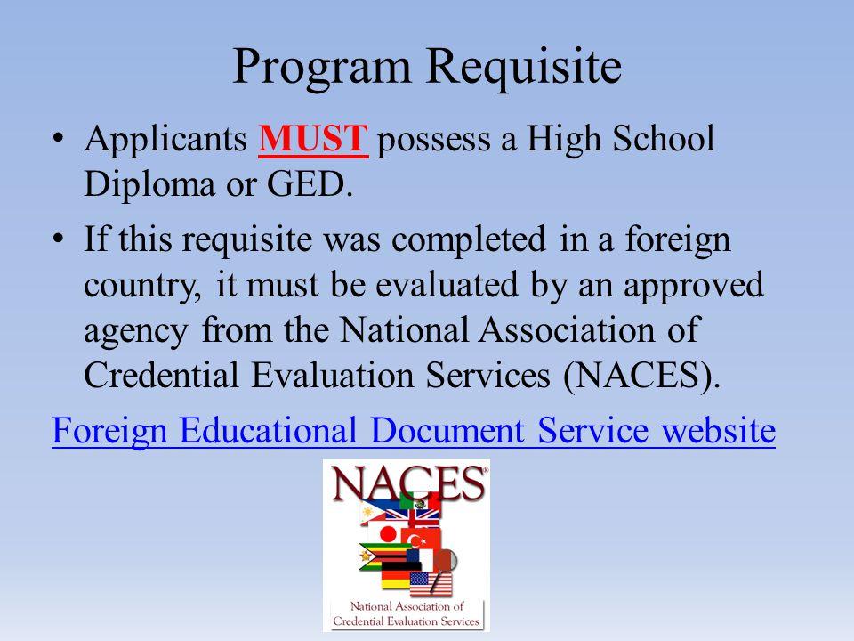 Program Requisite Applicants MUST possess a High School Diploma or GED.