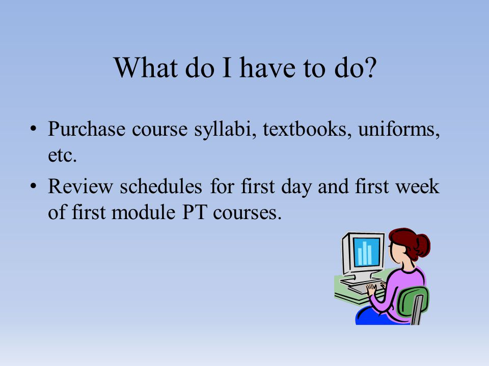 What do I have to do. Purchase course syllabi, textbooks, uniforms, etc.