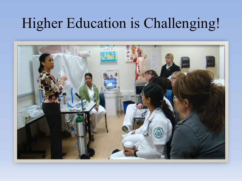 Higher Education is Challenging!