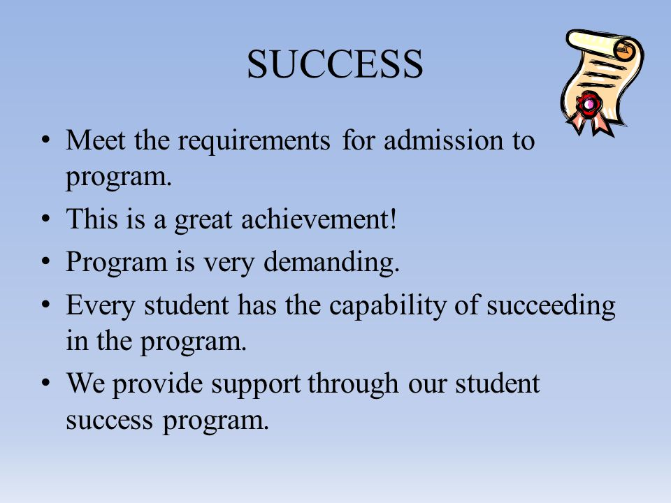 SUCCESS Meet the requirements for admission to program.