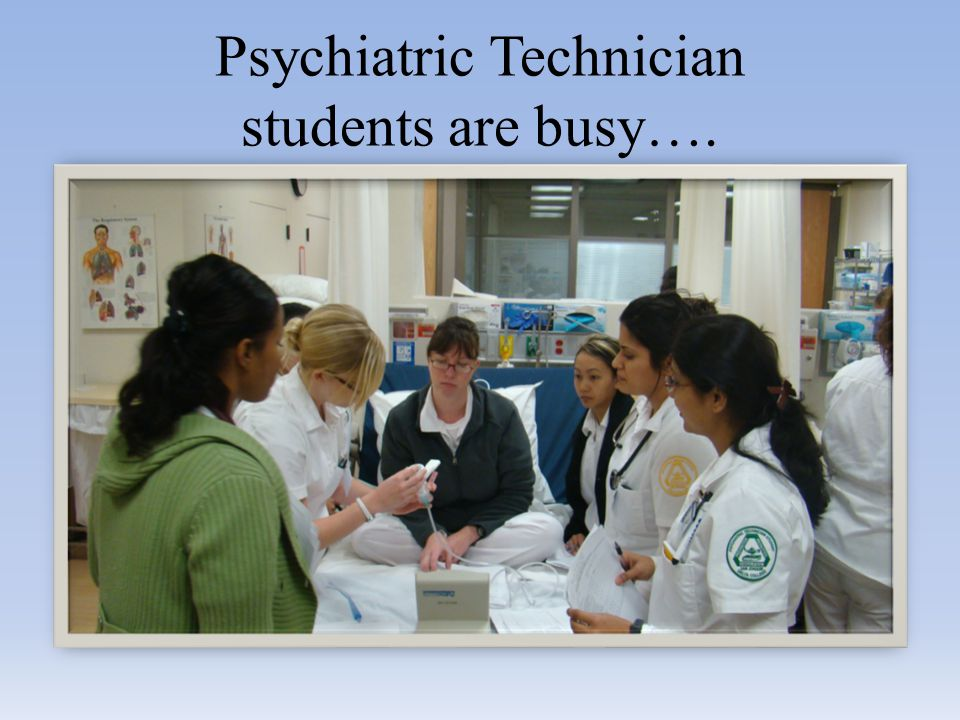 Psychiatric Technician students are busy….