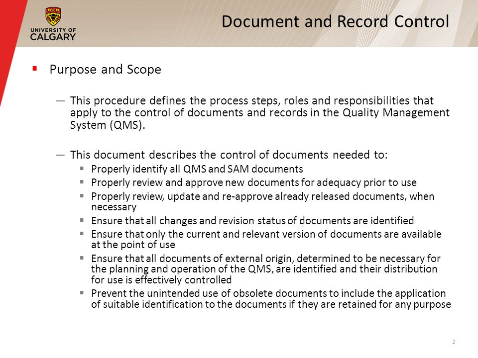 Document and Record Control Purpose and Scope This procedure defines the process steps, roles and responsibilities that apply to the control of documents and records in the Quality Management System (QMS).