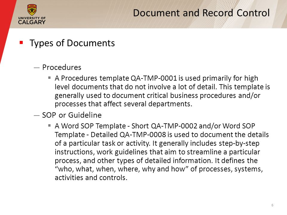 Document and Record Control Types of Documents Procedures A Procedures template QA-TMP-0001 is used primarily for high level documents that do not involve a lot of detail.