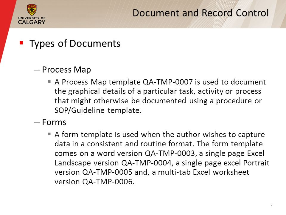Document and Record Control Types of Documents Process Map A Process Map template QA-TMP-0007 is used to document the graphical details of a particular task, activity or process that might otherwise be documented using a procedure or SOP/Guideline template.