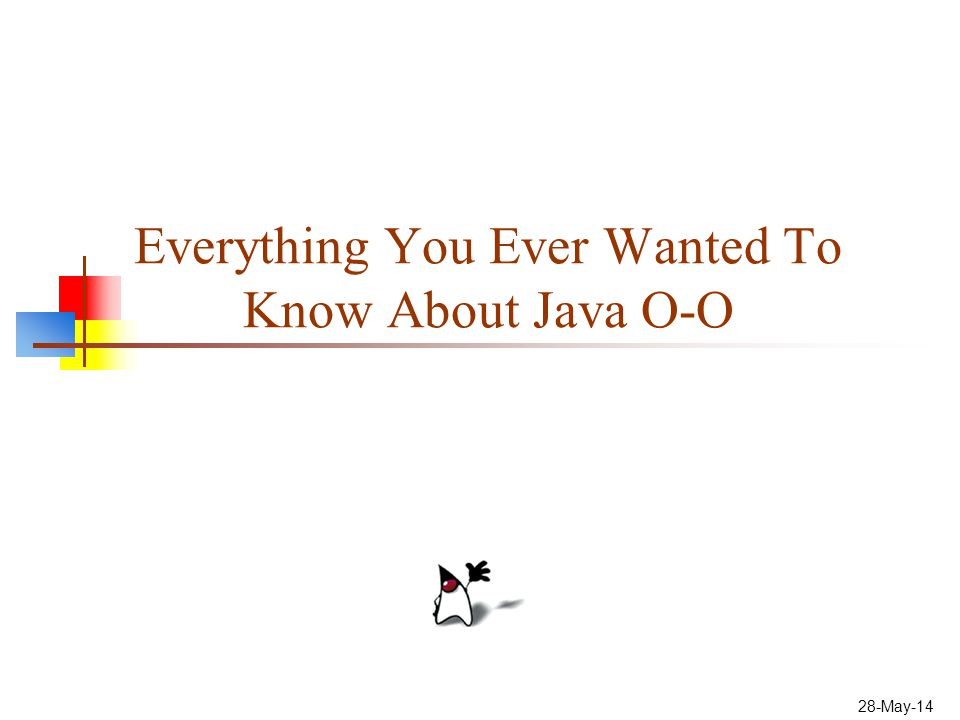 28-May-14 Everything You Ever Wanted To Know About Java O-O