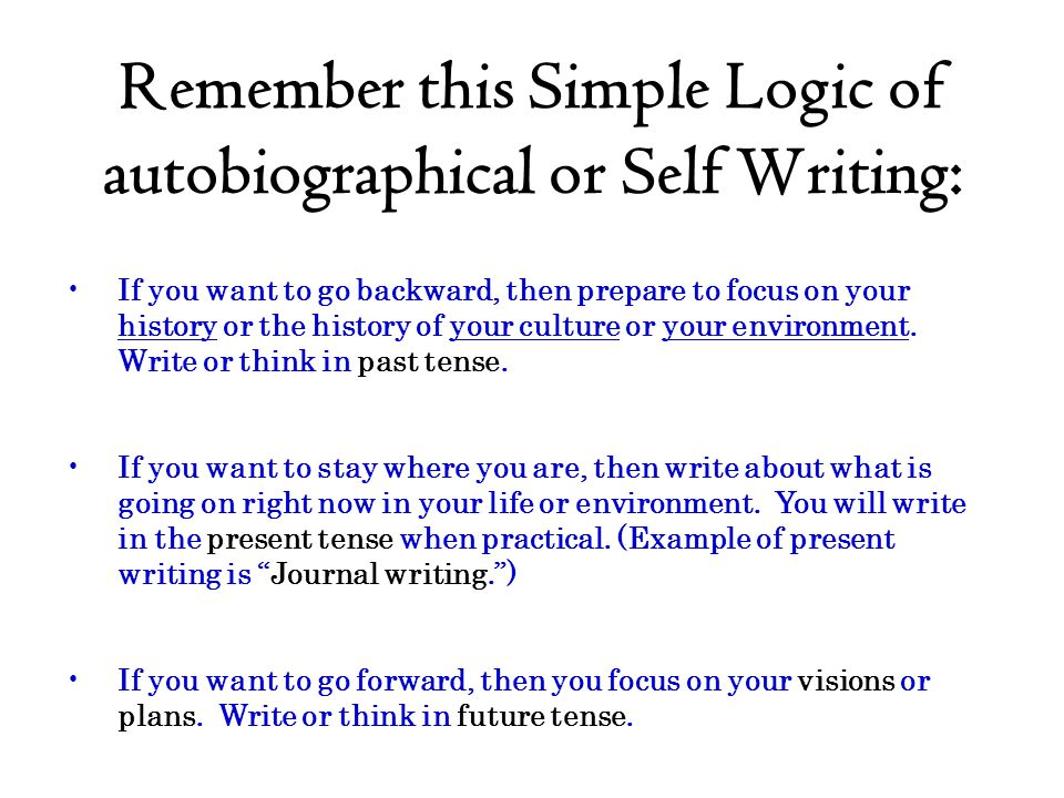 Remember this Simple Logic of autobiographical or Self Writing: If you want to go backward, then prepare to focus on your history or the history of yo