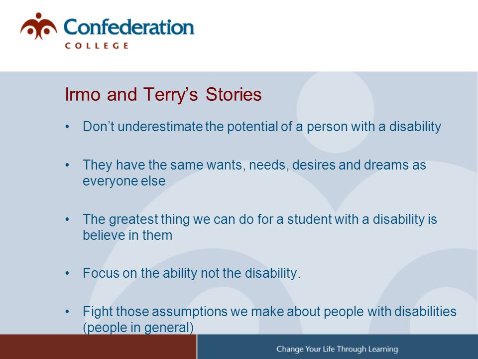 Irmo and Terrys Stories Dont underestimate the potential of a person with a disability They have the same wants, needs, desires and dreams as everyone