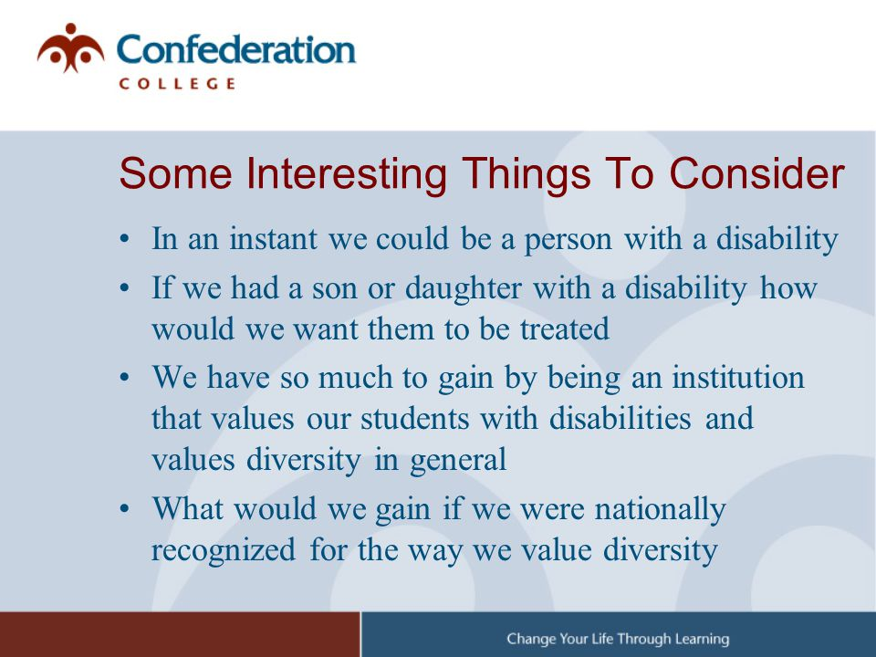 Some Interesting Things To Consider In an instant we could be a person with a disability If we had a son or daughter with a disability how would we wa