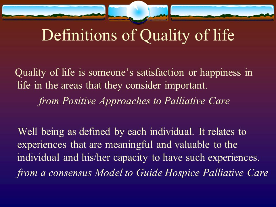 Definitions of Quality of life Quality of life is someones satisfaction or happiness in life in the areas that they consider important. from Positive