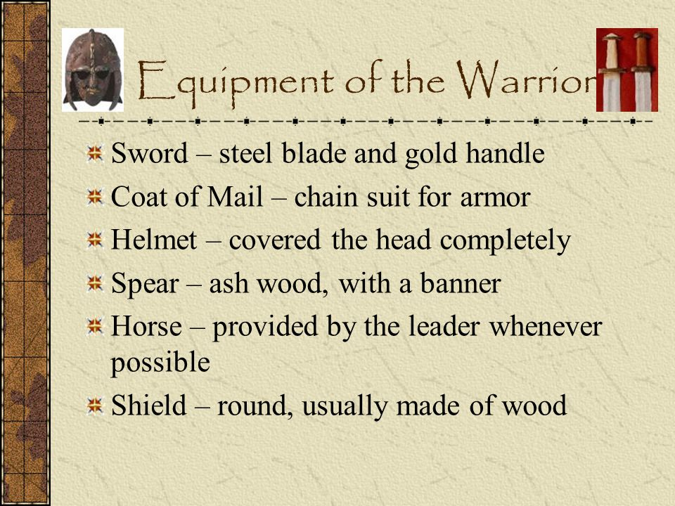 Equipment of the Warrior Sword – steel blade and gold handle Coat of Mail – chain suit for armor Helmet – covered the head completely Spear – ash wood